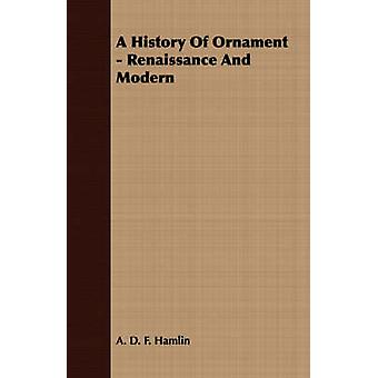 A History of Ornament  Renaissance and Modern by Hamlin & A. D. F.