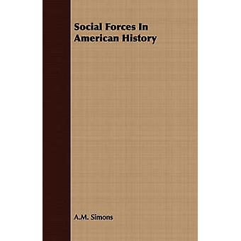 Social Forces In American History by Simons & A.M.
