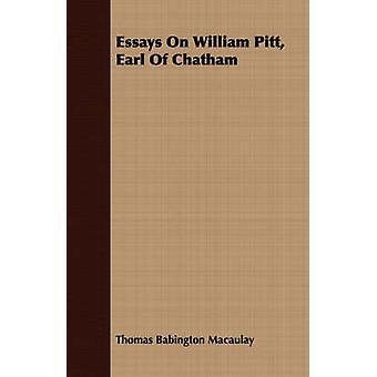 Essays On William Pitt Earl Of Chatham by Macaulay & Thomas Babington
