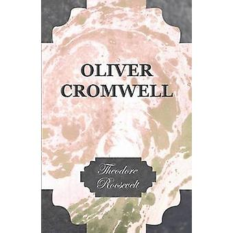Oliver Cromwell by Roosevelt & Theodore & IV