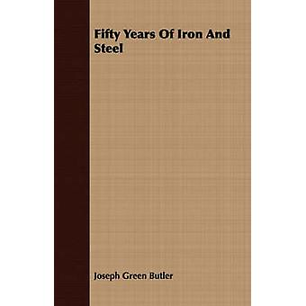 Fifty Years Of Iron And Steel by Butler & Joseph Green