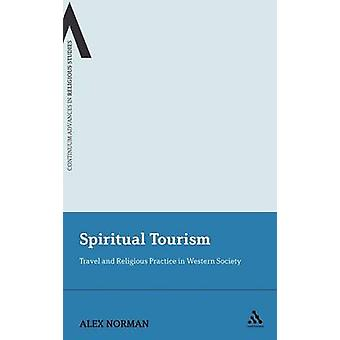Spiritual Tourism Travel and Religious Practice in Western Society by Norman & Alex