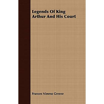 Legends Of King Arthur And His Court by Greene & Frances Nimmo