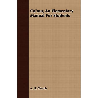 Colour An Elementary Manual For Students by Church & A. H.