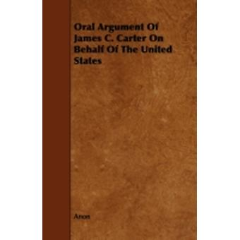 Oral Argument of James C. Carter on Behalf of the United States by Anon