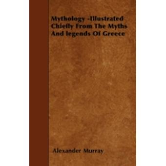 Mythology Illustrated Chiefly From The Myths And legends Of Greece by Murray & Alexander