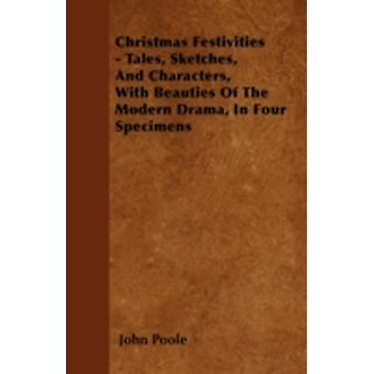 Christmas Festivities  Tales Sketches And Characters With Beauties Of The Modern Drama In Four Specimens by Poole & John