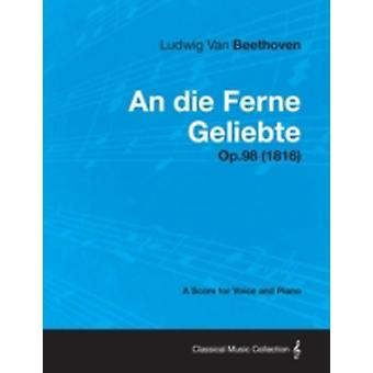An die Ferne Geliebte  A Score for Voice and Piano Op.98 1816 by Beethoven & Ludwig Van