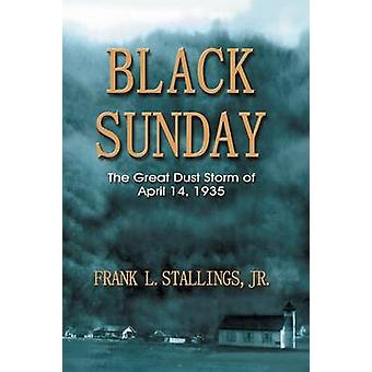 Black Sunday The Great Dust Storm of April 14 1935 by Stallings & Frank L.