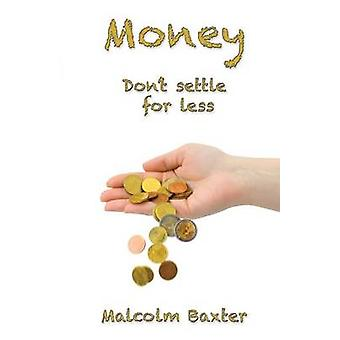 Money Dont Settle For Less by Baxter & Malcolm