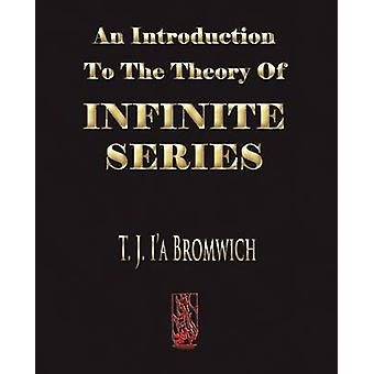 An Introduction To The Theory Of Infinite Series by T. J. Bromwich