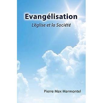 Evangelisation LEglise Et La Societe by Marmontel & Pierre Max