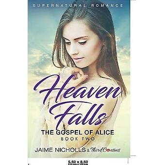 Heaven Falls  The Gospel of Alice Book 2 Supernatural Romance by Third Cousins