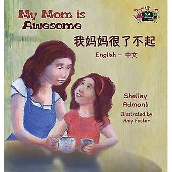 My Mom is Awesome  English Chinese Bilingual Edition by Admont & Shelley