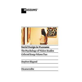 Social Design in Museums The Psychology of Visitor Studies Volume Two by Bitgood & Stephen