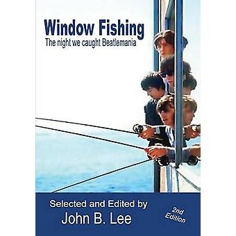 Window Fishing The Night We Caught Beatlemania  Second Edition by Lee & John B.