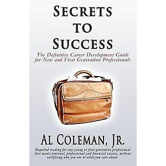 Secrets to Success The Definitive Career Development Guide for New and First Generation Professionals by Coleman & Jr. & Al