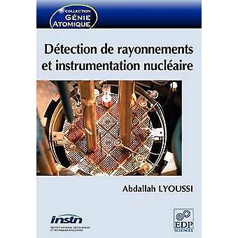 Dtection de rayonnements et instrumentation nuclaire by Lyoussi & Abdallah