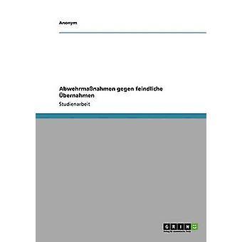 Mergers and Acquisitions  MA. Abwehrmanahmen gegen feindliche bernahmen by Anonym