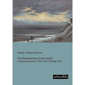 The Worst Journey in the World by CherryGarrard & Apsley