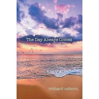 The Day Always Comes door Richard Osborn