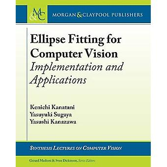 Ellipse Fitting for Computer Vision Implementation and Applications by Kanatani & Kenichi