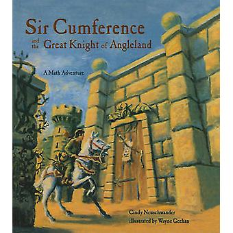 Sir Cumference and the Great Knight of Angleland - A Math Adventure by