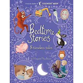 Bedtime Stories 8 Timeless Tales by Margaret Wise Brown by Margaret Wise Brown & Illustrated by Lisa Sheehan & Illustrated by Antoine Corbineau & Illustrated by Emma Levey & Illustrated by Marilyn Faucher & Illustrated by Charlotte Cooke & Illustrated by Lore