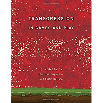 Transgression in Games and Play by Kristine Jorgensen - 9780262038652