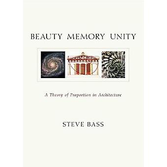 Beauty - Memory - Unity - A Theory of Proportion in Architecture by St