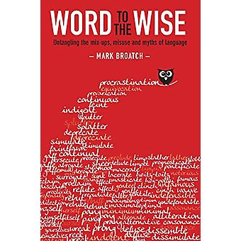 Word to the Wise - Untangling the mix-ups - misuse and myths of langua