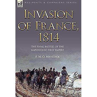 Invasion of France - 1814 - The Final Battles of the Napoleonic First