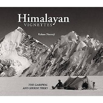 Himalayan Vignettes - The Garhwal & Sikkim Treks by Kekoo Naoroji