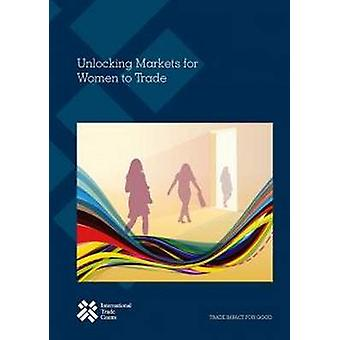 Unlocking markets for women to trade by International Trade Centre UN