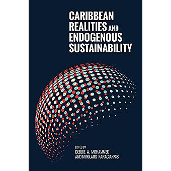 Caribbean Realities and Endogenous Sustainability by Debbie A. Mohamm