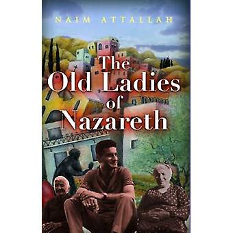 The Old Ladies of Nazareth by Naim Attallah - 9780704371842 Book