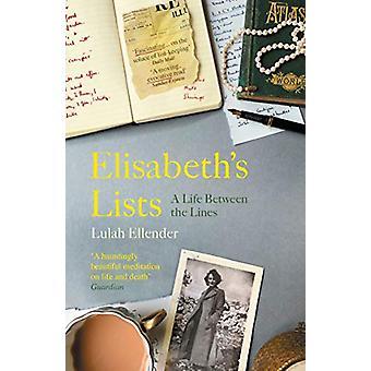 Elisabeth's Lists - A Life Between the Lines by Lulah Ellender - 97817