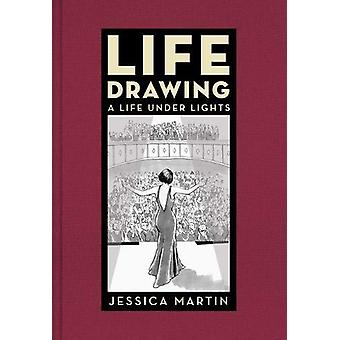 Life Drawing - A Life Under Lights by Jessica Martin - 9781783527588 B
