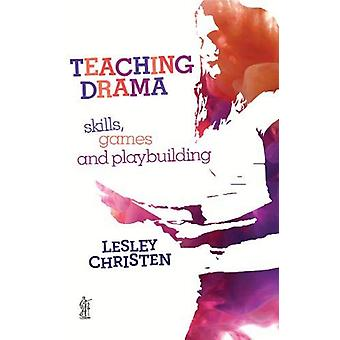 Teaching Drama - Skills - games and playbuilding by Lesley Christen -