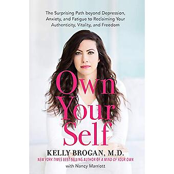 Own Your Self - The Surprising Path beyond Depression - Anxiety - and
