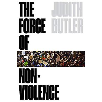 The Force of Nonviolence - The Ethical in the Political by Judith Butl