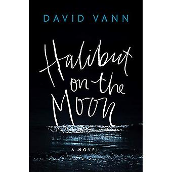Halibut on the Moon by David Vann - 9780802148315 Book