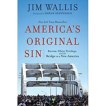 Americas Original Sin  Racism White Privilege and the Bridge to a New America by Jim Wallis & Foreword by Bryan Stevenson