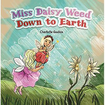 MISS DAISY WEED DOWN TO EARTH by GODKIN & CHARLOTTE