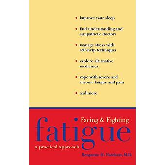 Facing and Fighting Fatigue - A Practical Approach di Benjamin H. Nate