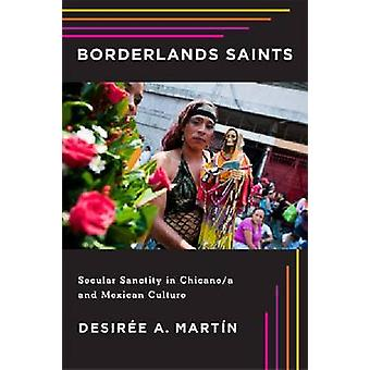 Borderlands Saints - Secular Sanctity in Chicano/a and Mexican Culture