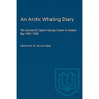 An Arctic Whaling Diary - The Journal of Captain George Comer in Hudso