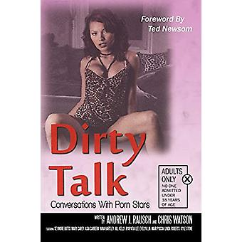 Dirty Talk - Conversations with Porn Stars by Andrew J Rausch - 978159
