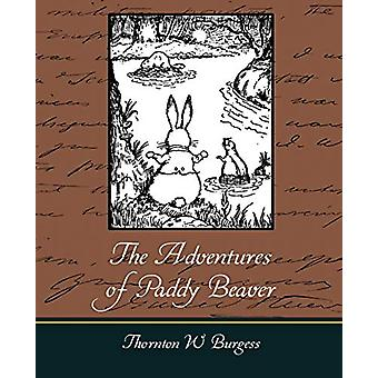 The Adventures of Paddy Beaver by Thornton W Burgess - 9781604249217