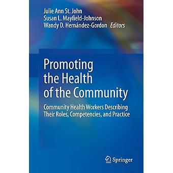 Promoting the Health of the Community door Redactie van Julie Ann St John & Redactie Susan L Mayfield Johnson & Wandy D Hernandez Gordon